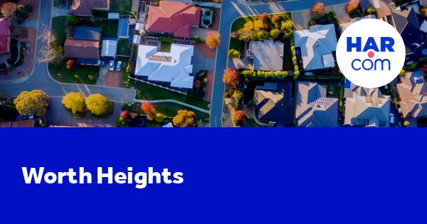 Worth Heights Homes For Sale And Rent Har Com